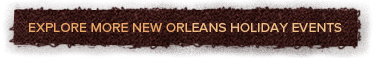 Explore More New Orleans Holiday Events